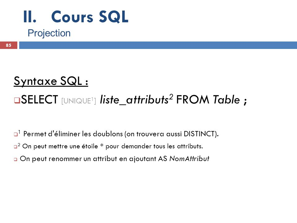 Cours SQL Syntaxe SQL : SELECT [UNIQUE1] liste_attributs2 FROM Table ;